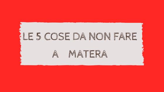 5 cose da non fare a Matera