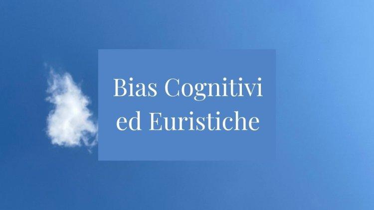 Bias cognitivi Euristiche articolo unadonnaalcontrario