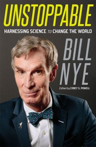 Cover image: Bill Nye's book Unstoppable: Harnessing Science to Change the World.