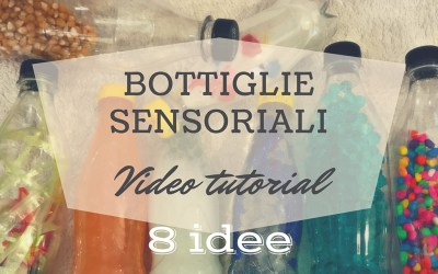 Bottiglie sensoriali: 8 idee e video tutorial