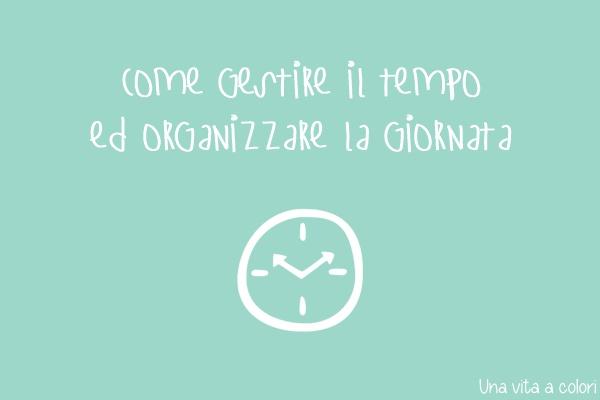 Come gestire il tempo ed organizzare la giornata