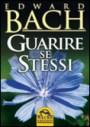 Guarire se stessi - Edward Bach (salute)