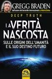 Deep truth - La verità nascosta - Gregg Braden (esistenza)