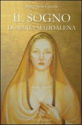 Il sogno di Maria Maddalena - Maria Sion Crucitti (spiritualità)
