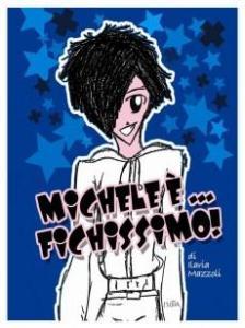 Michele è… fichissimo! - Ilaria Mazzoli (narrativa)