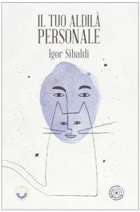 Il tuo aldilà personale - Igor Sibaldi (spiritualità)