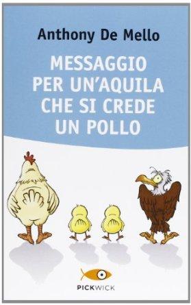 Messaggio per un'aquila che si crede un pollo - Anthony De Mello (crescita personale)