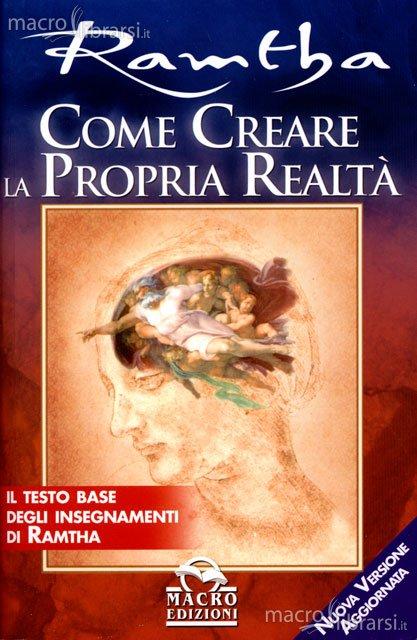 Come creare la propria realtà - Ramtha (esistenza)