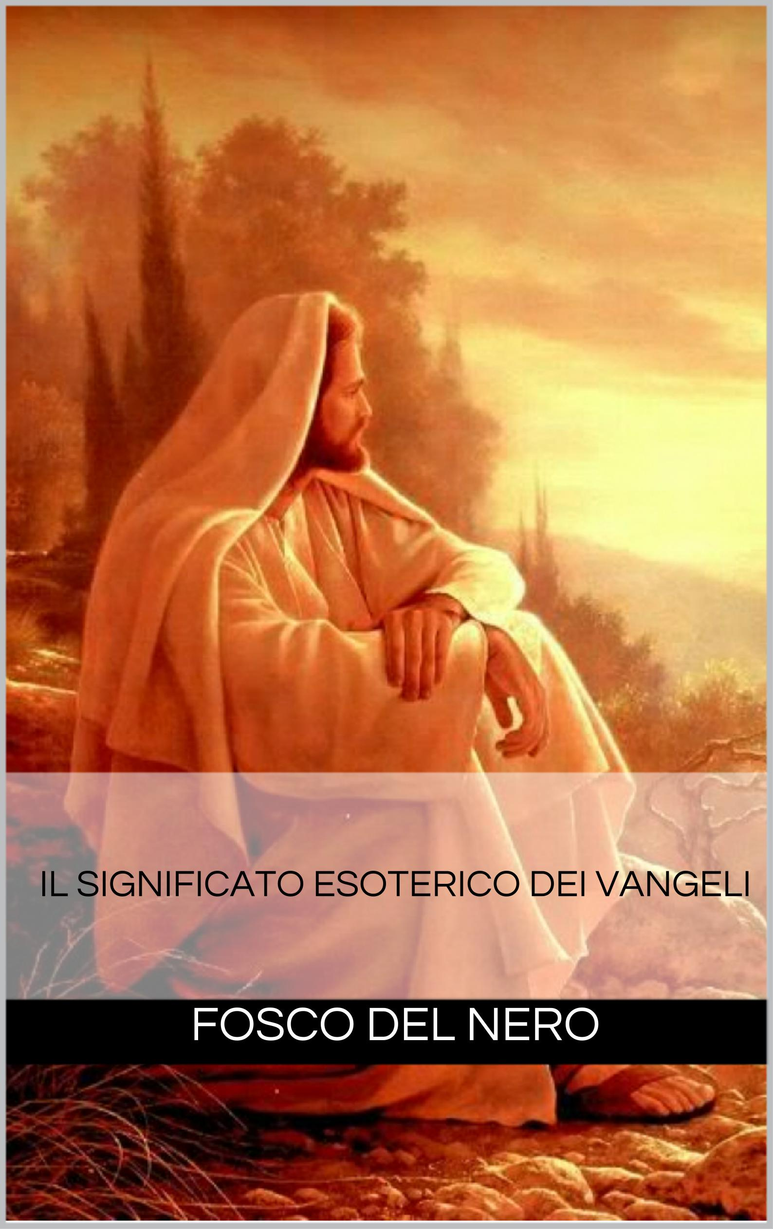 L'insegnamento esoterico dei Vangeli - Fosco Del Nero (spiritualità)