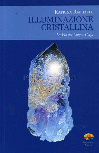 Illuminazione cristallina - Katrina Raphaell (cristalli)