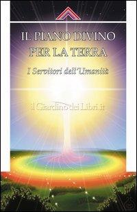 Il piano divino per la Terra - I servitori dell'umanità (esoterismo)