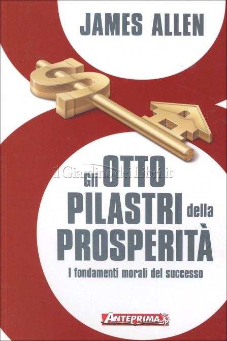 Gli otto pilastri della prosperità - James Allen (ricchezza)