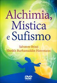 Alchimia, mistica e sufismo - Salvarore Brizzi, Sheikh Burhanuddin Herrmann (approfondimento)