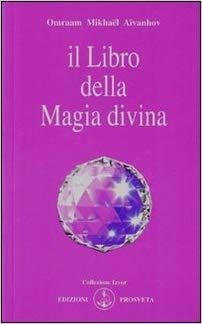 Il libro della magia divina - Omraam Mikhael Aivanhov (approfondimento)