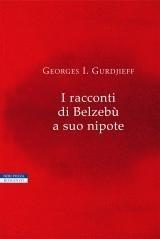 I racconti di Belzebù a suo nipote - George Ivanovitch Gurdjieff (esistenza)