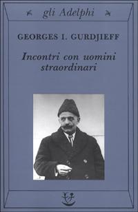 Incontri con uomini straordinari - Georges Ivanovitch Gurdjieff (esistenza)