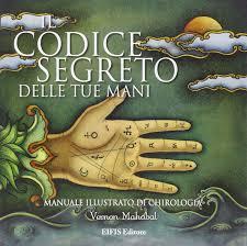 Il codice segreto delle tue mani - Vernon Mahabal (chirologia)