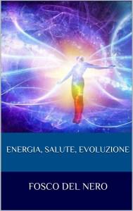 Energia, salute, evoluzione - Fosco Del Nero (benessere)