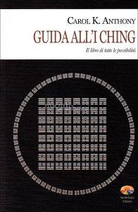 Guida all'I Ching - Carol K. Anthony (divinazione)