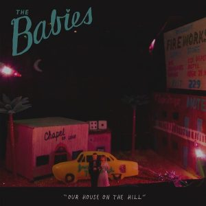 The Babies - Our House Upon The Hill