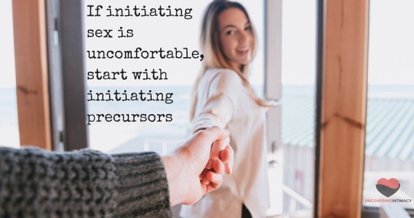 If initiating sex is uncomfortable, start with initiating precursors