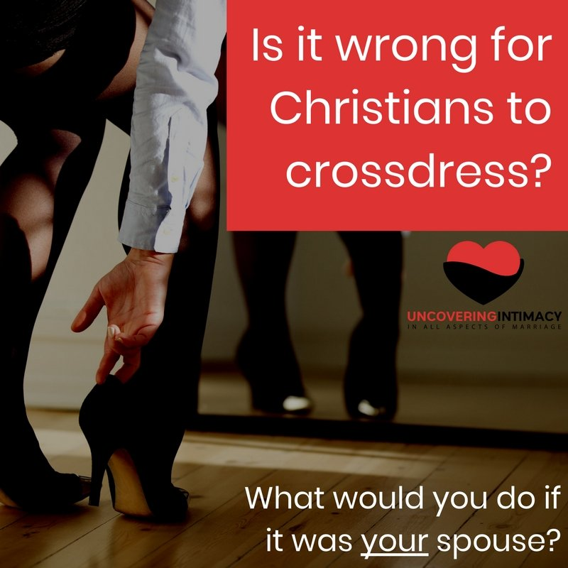 Is it wrong for Christians to crossdress? - Uncovering Intimacy