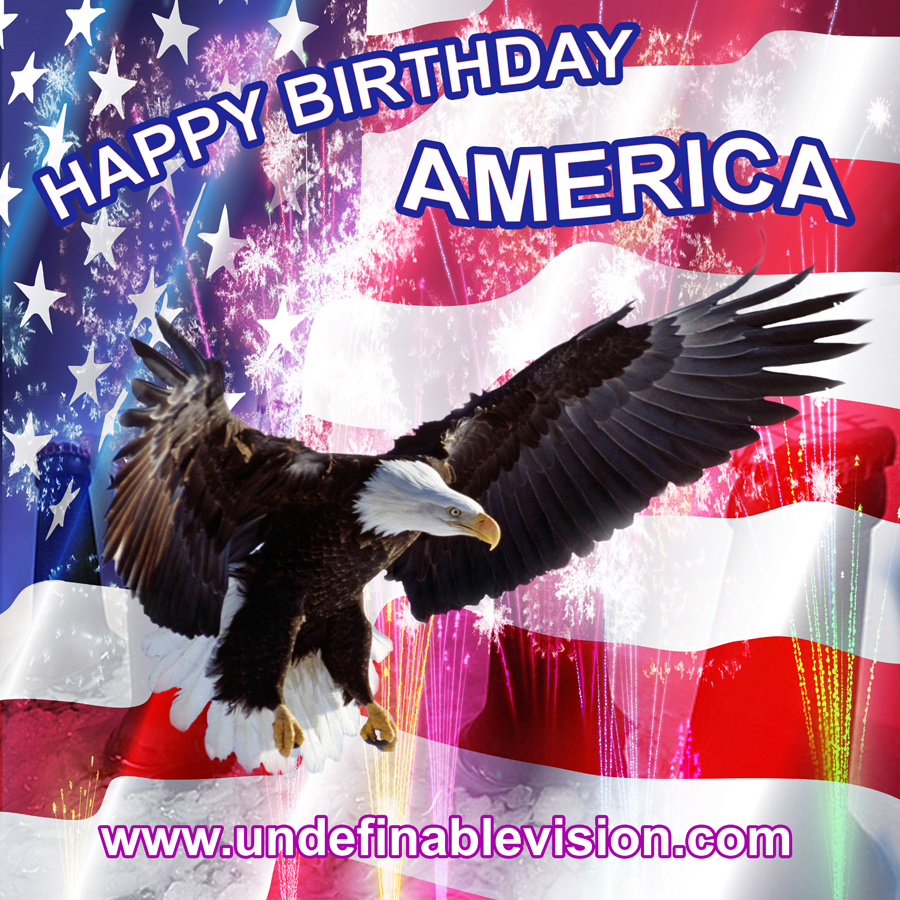 Happy Birthday America ! Happy Independence Day ! Happy 4th of July ! From The Undefinable Vision Family #UndefinableVision www.undefinablevision.com