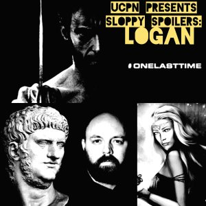 UCPN Presents a SLOPPY SPOILERS SPECIAL: LOGAN