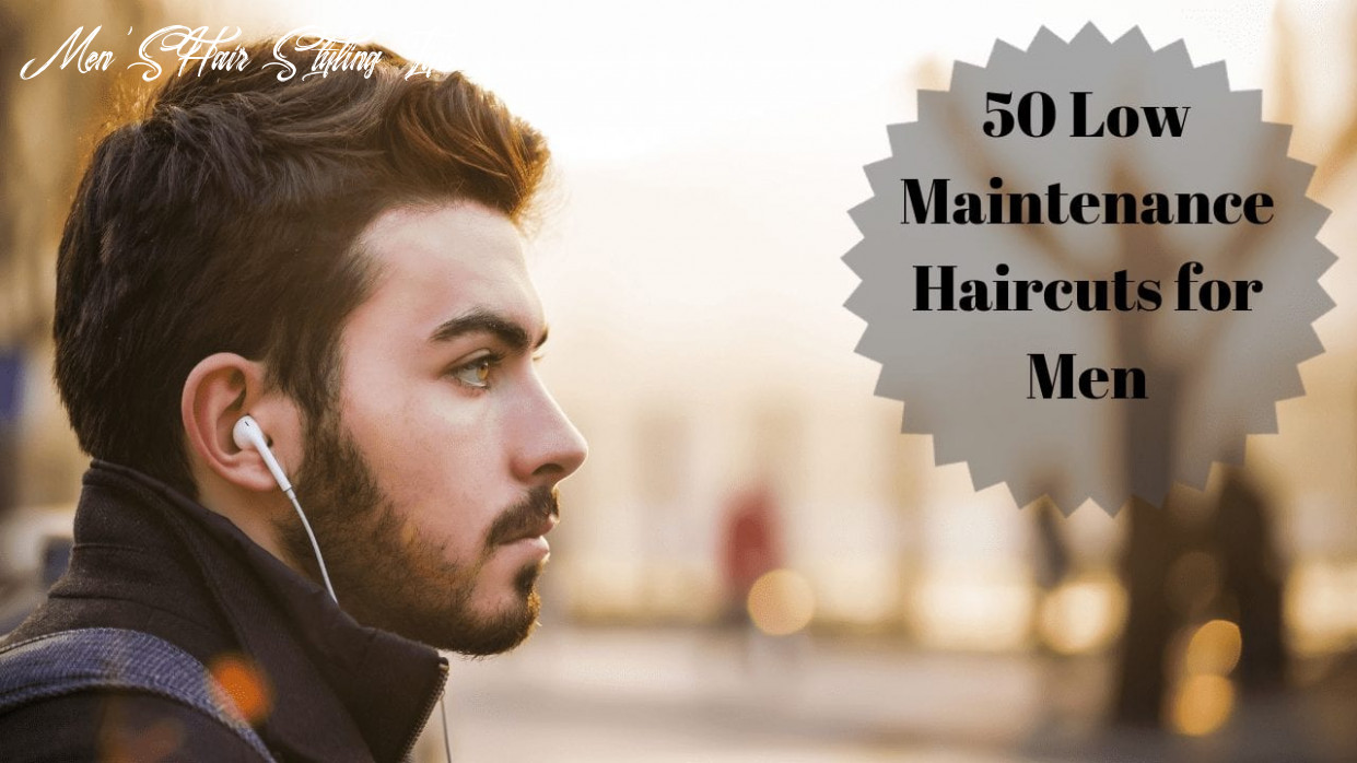 9 low maintenance haircuts for men styling tips men