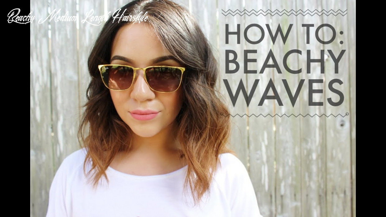 How to: beachy waves for short to medium length hair beachy medium length hairstyle