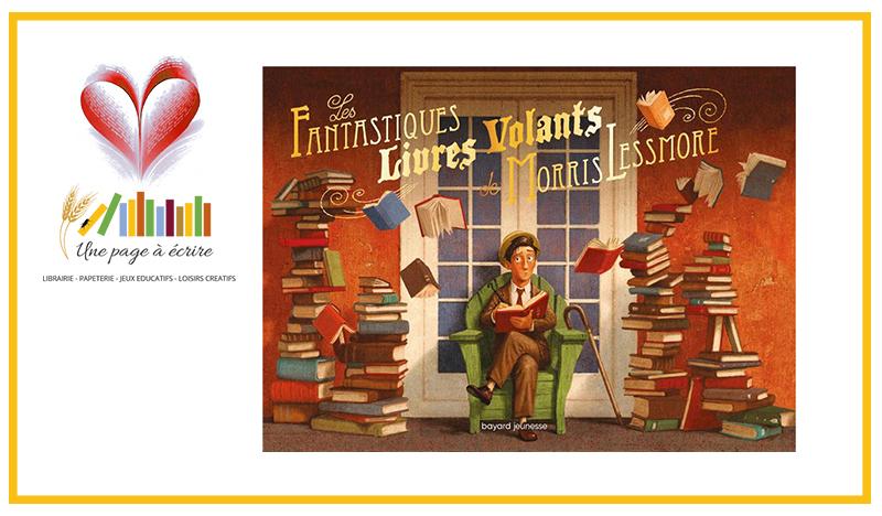 Les fantastiques livres volants de Morris Lessmore, William Joyce ( Bayard Jeunesse, 2020)