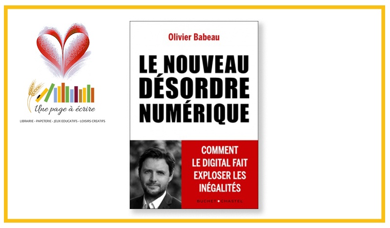 Olivier Babeau, Le nouveau désordre numérique (Buchet-Chastel, 2020)