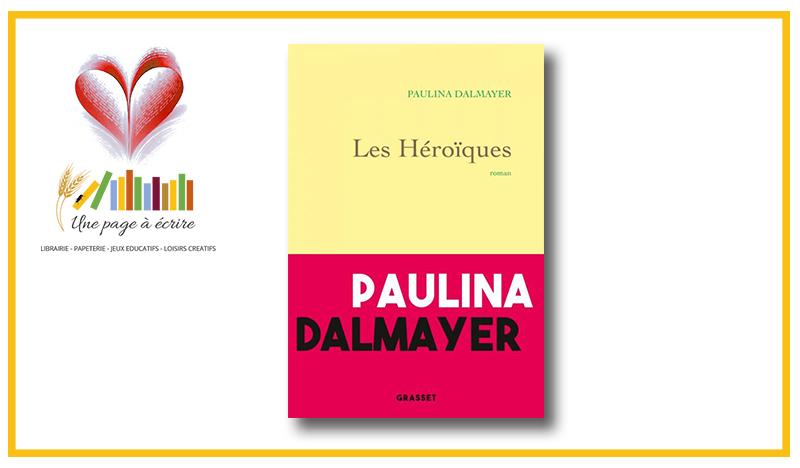 Paulina Dalmayer, Les Héroïques (Grasset, 2021)