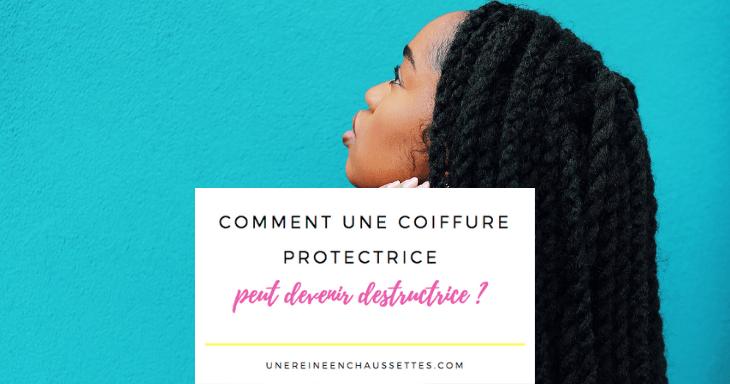 Comment les coiffures protectrices peuvent devenir destructrices ?