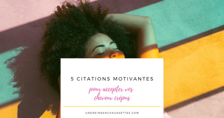 5 citations motivantes pour accepter vos cheveux crépus