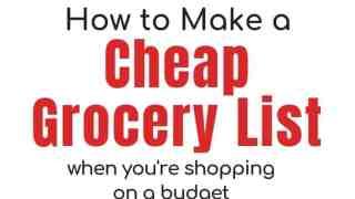 How to Make a Cheap Grocery List: A Step-by-Step Guide (+10 Money Saving Tricks!)