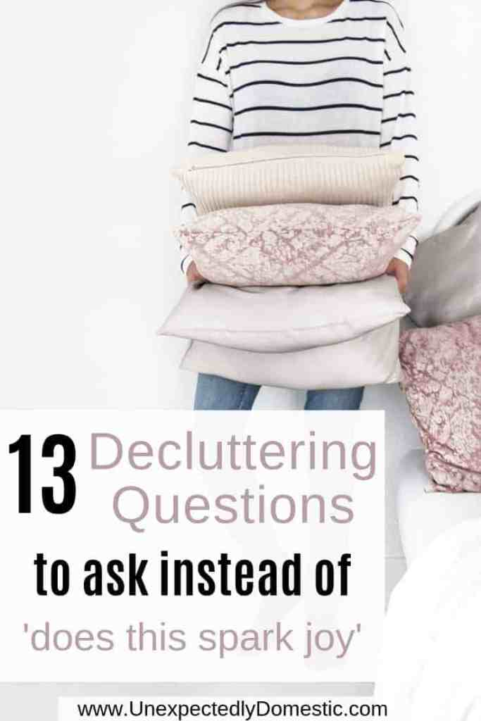 How do I get rid of clutter quickly? By asking yourself these decluttering questions! This is what to ask instead of 'does it spark joy?'