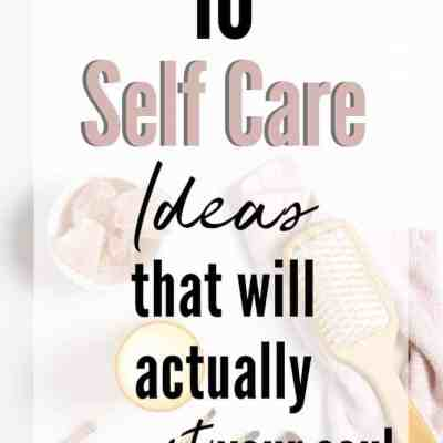 Self Care Checklist (+ 10 Ideas That Will Actually Nourish You!)