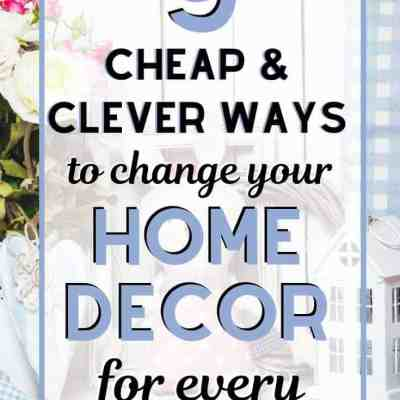 9 Cheap & Clever Ways to Change Your Home Decor for Every Season