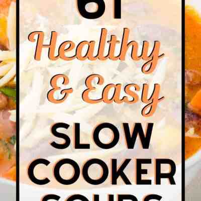 61 Easy & Delicious Slow Cooker Soup Recipes (huge variety!)