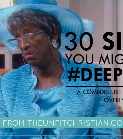 30 Signs You Might be a #DeepSaint