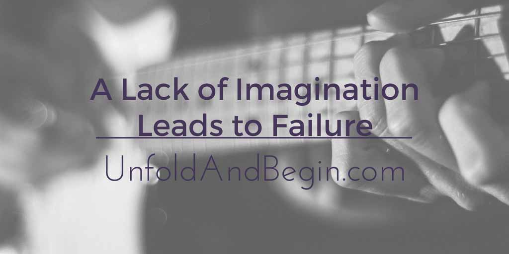 A Lack of Imagination Leads to Failure