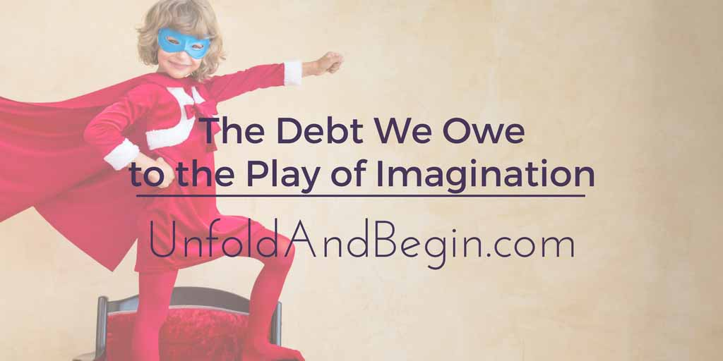 The Debt We Owe to the Play of Imagination Wednesday Whoa