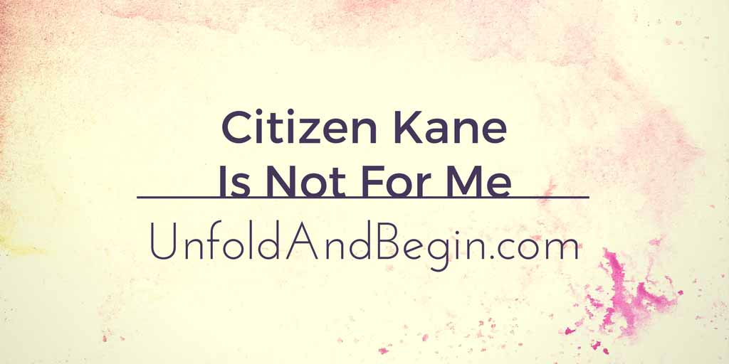 Citizen Kane Is Not For Me