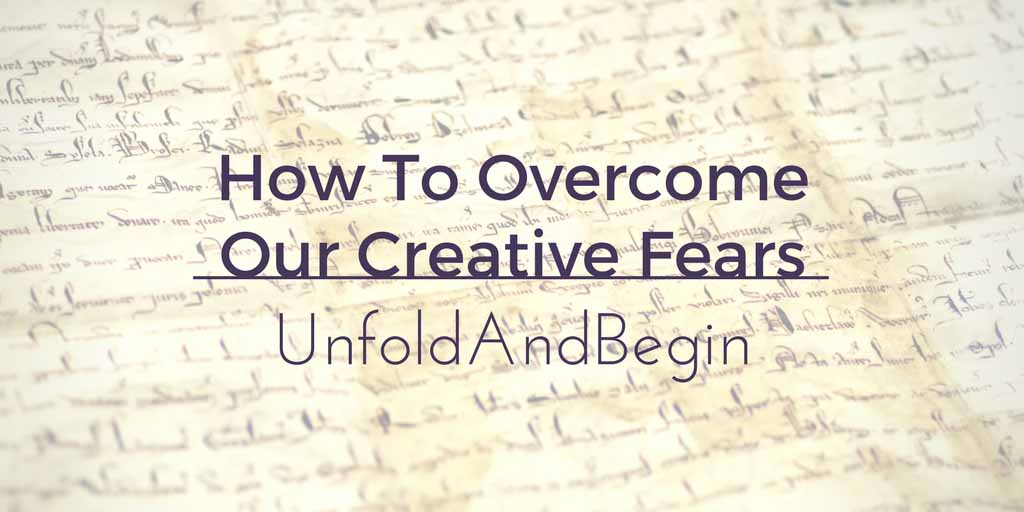 How To Overcome Our Creative Fears