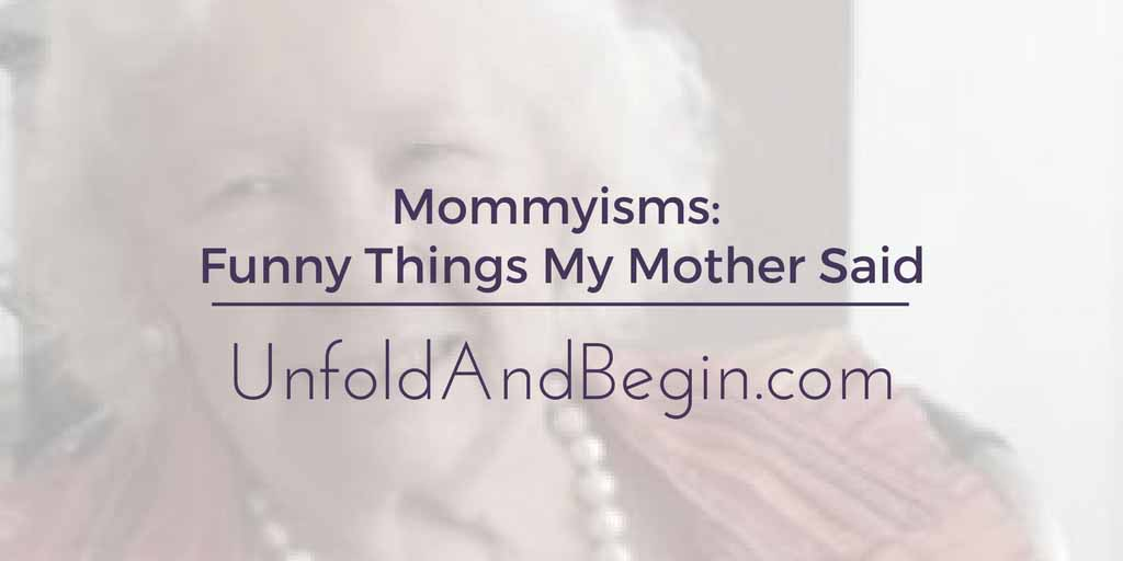 Mommyisms:  Funny Things My Mother Said Part II