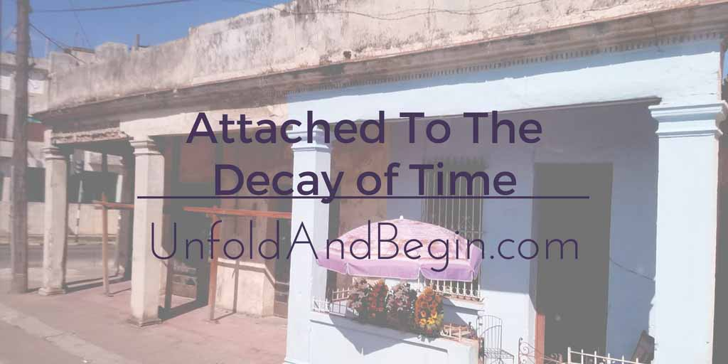 Attached To The Decay Of Time Creativity Prompt