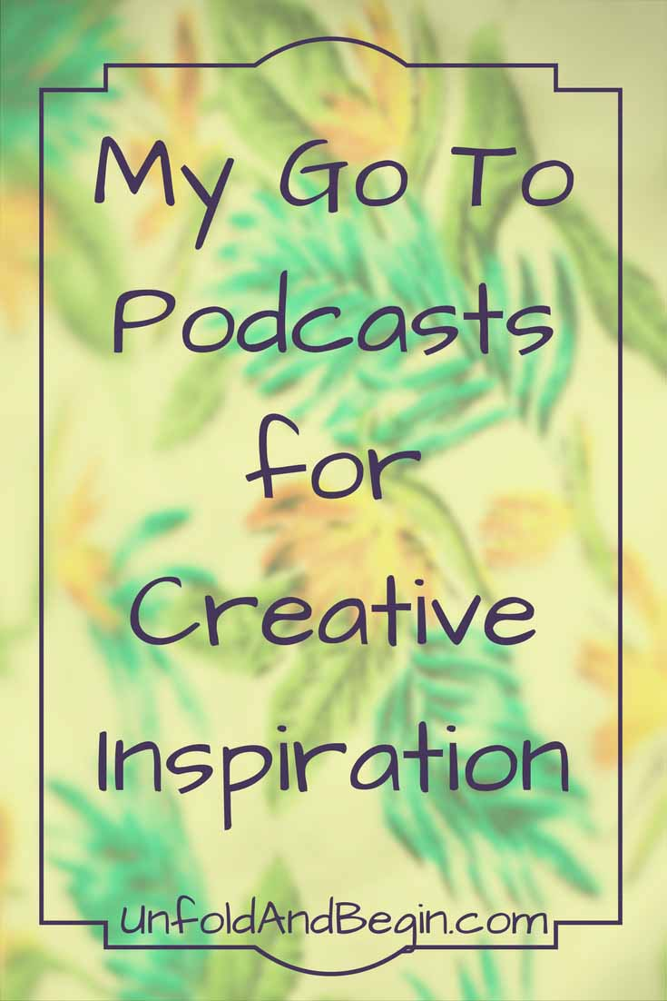 Podcasts are a great way to get inspired while you're driving or working out. Below are my go to podcasts for creative inspiration. UnfoldAndBegin.com