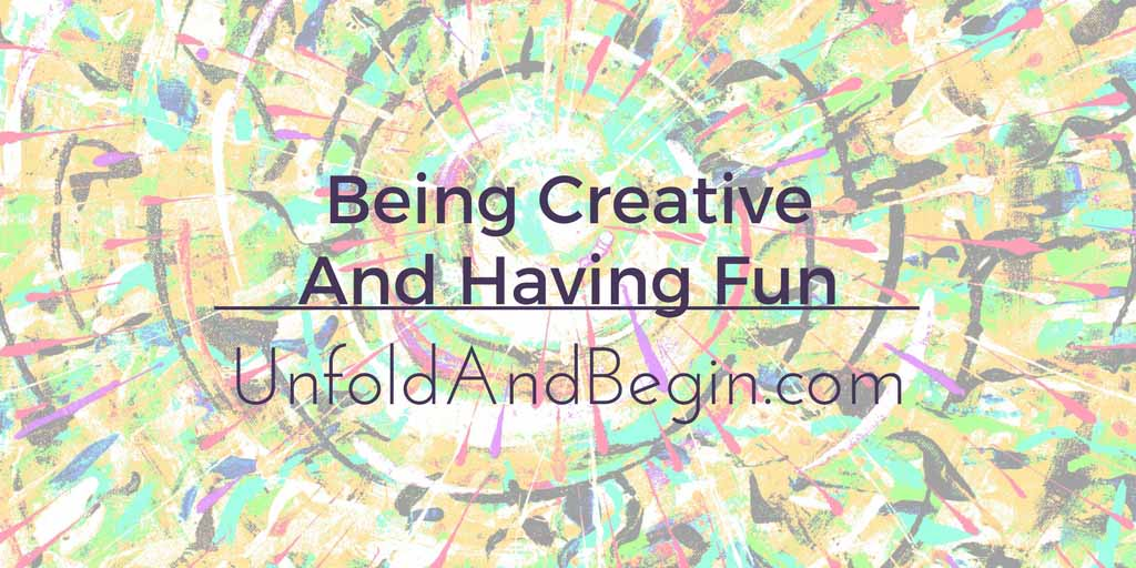Being Creative And Having Fun