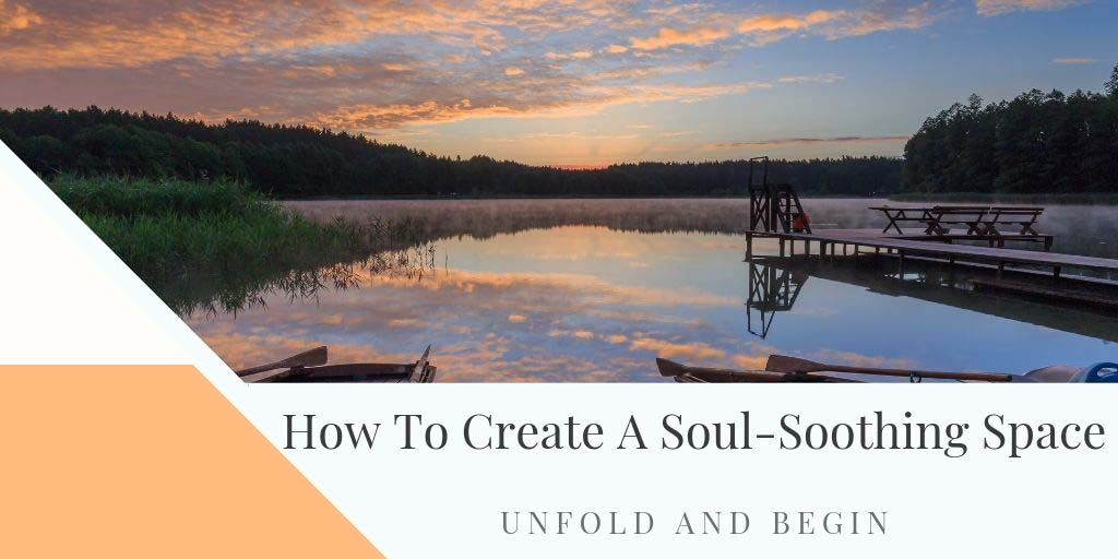 How to Create a Soul Soothing Space